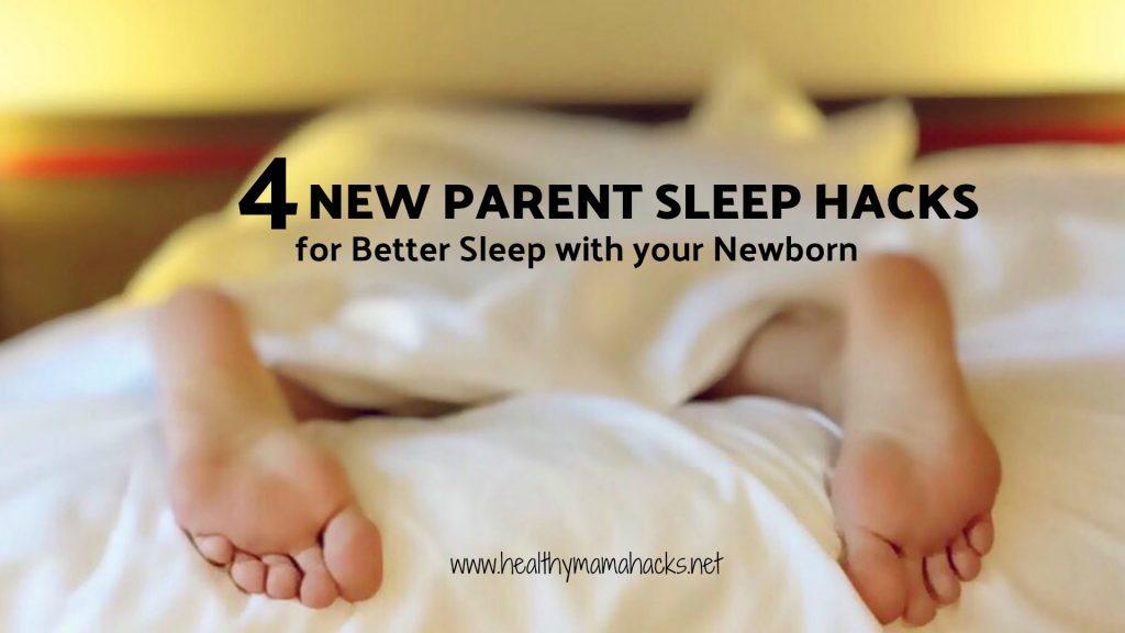 4 New Parent Sleep Hacks to help new parents get better sleep with a newborn!