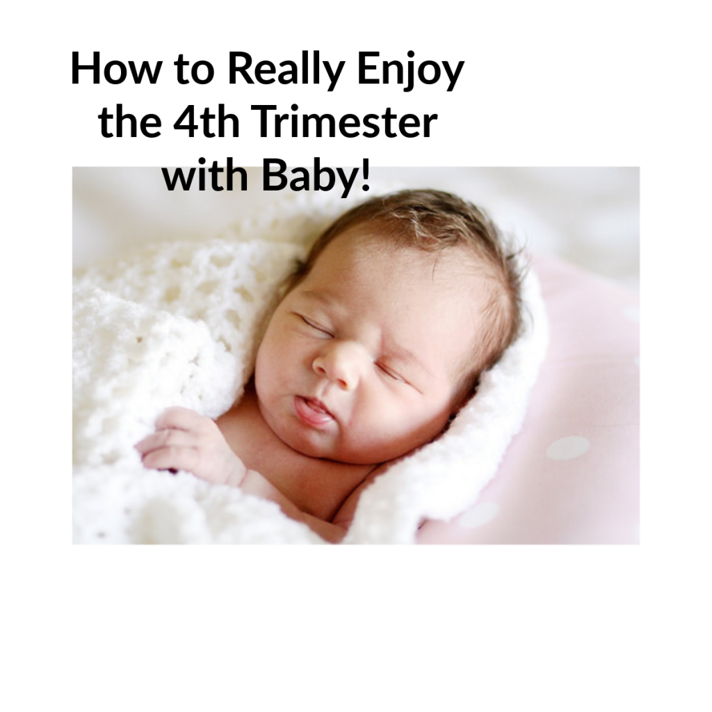 How to Enjoy the Fourth Trimester